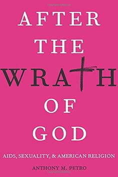 After the Wrath of God: AIDS, Sexuality, and American Religion by Anthony M. Petro