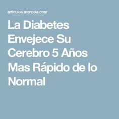 La Diabetes Envejece Su Cerebro 5 Años Mas Rápido de lo Normal