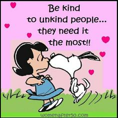 Be kind to all. Whether we admit it or not, we all want love! Peanuts Quotes, Snoopy Quotes, Peanuts Cartoon, Peanuts Snoopy, Quotable Quotes, Funny Quotes, Life Quotes, Caricature, Charlie Brown Quotes