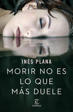 Morir no es lo que más duele_Inés Plana