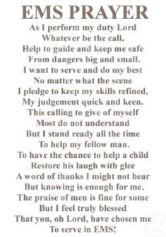 The EMS prayer As I perform my duty Lord Whatever be the call Help to guide and keep me safe From dangers big and small I want to serve and do my best No matter what the scene Nursing Student Tips, Nursing Schools, Icu Nursing, Med Student, Ems Quotes, Qoutes, Inspirational Quotes, Prayer For Students, Ems World