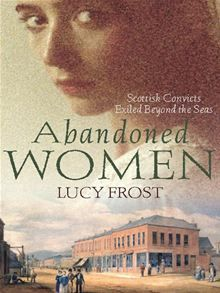 Booktopia has Abandoned Women : Scottish Convicts Exiled Beyond the Seas by Lucy Frost. Buy a discounted Paperback of Abandoned Women : Scottish Convicts Exiled Beyond the Seas online from Australia's leading online bookstore. History Books, Family History, Places In The Community, Van Diemen's Land, Books To Read, My Books, Half The Sky, Scotland History, Australian Authors
