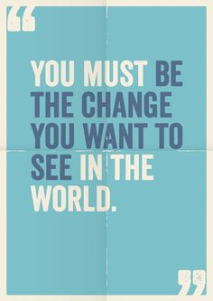 """""""You must be the change you want to see in the world."""" #MondayMotivations"""