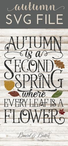 Welcome Fall in with this great Autumn Svg File - perfect for printables wood signs wall decals or many other fun projects youd make with your Silhouette or Cricut cutting machine. Autumn is a Second Spring Where Every Leaf is a Flower by Albert Cam Silhouette Curio, Silhouette Cameo Projects, Fall Wood Signs, Wooden Signs, Silhouette School Blog, You Are Smart, Diy Cutting Board, Welcome Fall, Porch Signs
