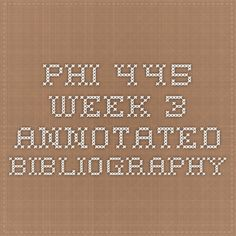 PHI 445 Week 3 Annotated Bibliography