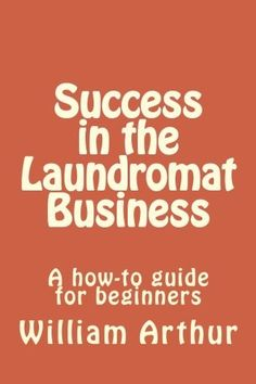 Success in the Laundromat Business: A how-to guide for beginners by William Arthur, http://www.amazon.com/gp/product/1475073518/ref=cm_sw_r_pi_alp_HRHEpb1QJ49H4