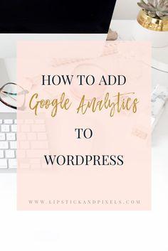 How to add Google Analytics to Wordpress | Wordpress tips | Wordpress tutorials | Wordpress for bloggers