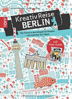 Kreativreise Berlin: City-Spaziergänge in der Hauptstadt der Kreativen - mit stylischen Do it yourself-Ideen von Bianka Langnickel