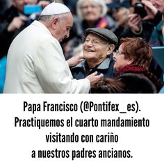Papa Francisco (@Pontifex_es) 26/5/15 4:00 a.m. Practiquemos el cuarto mandamiento visitando con cariño a nuestros padres ancianos.