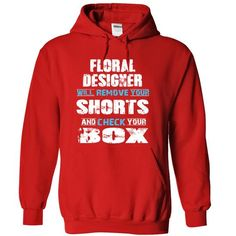 FLORAL DESIGNER will remove your shorts and check your box T-Shirts, Hoodies, Sweatshirts, Tee Shirts (38.99$ ==> Shopping Now!)