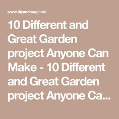 10 Different and Great Garden project Anyone Can Make - 10 Different and Great Garden project Anyone Can Make 9 - Diy & Crafts Ideas Magazine