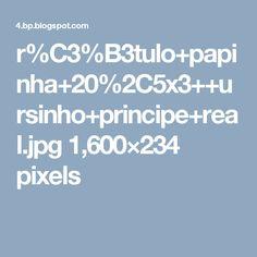 r%C3%B3tulo+papinha+20%2C5x3++ursinho+principe+real.jpg 1,600×234 pixels