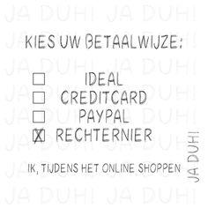 Rechternier. Ja Duh! #humor #shoppen #online #betalen #quote #grappig #vrouwen #herkenbaar #geld