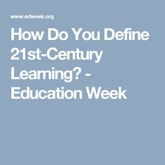 How Do You Define 21st-Century Learning? - Education Week