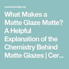 What Makes a Matte Glaze Matte? A Helpful Explanation of the Chemistry Behind Matte Glazes | Ceramic Arts Daily