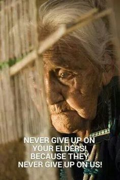 Never give up on our elderw because they never gave up on us Native American Wisdom, Native American History, Native American Indians, Native Americans, Native Indian, You Gave Up, First Nations, Giving Up, Never Give Up