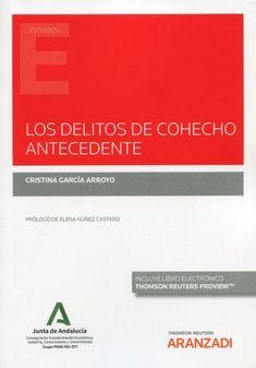 Los delitos de cohecho antecedente / Cristina García Arroyo. Thomson Reuters Aranzadi, 2021 Discovery, Criminal Law, Author