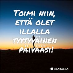 Toimi niin, että olet illalla tyytyväinen päivääsi! #motivaatio #hyväasenne #työnhaku #työttömyys Finnish Words, Motivational Quotes, Inspirational Quotes, Broken Heart Quotes, More Words, Story Of My Life, Note To Self, Motto, Live Life