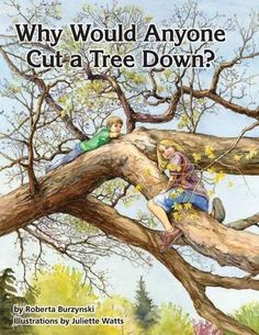 Why Would Anyone Want to Cut a Tree Down? by Roberta Burzynski,http://www.amazon.com/dp/1782665889/ref=cm_sw_r_pi_dp_lBmEtb0H9HR8MVDB