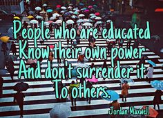 People who are educated know their own power and don't surrender it to others.  Jordan Maxwell #consciousness #quotes #motivation #inspiration #conscious #awakening #shift #love #harmony #gratitude #soulrocker #quantum #lightworker #namaste #leadership #spirituality #higherself #ascension #life #transformation #jordanmaxwell #matrix #higherconsciousness #spiritual