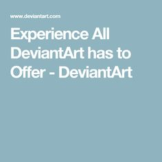 Experience All DeviantArt has to Offer - DeviantArt