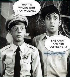 Me without my coffee!