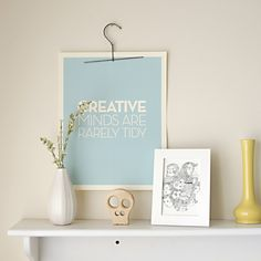 """creative minds are rarely tidy"" cute print."