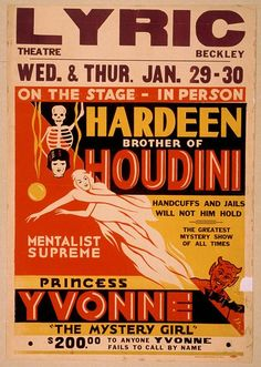 On the stage - in person, Hardeen, brother of Houdini handcuffs and jails will not hold him : the greatest mystery show of all times. Mentalist supreme, Princess Yvonne, the mystery girl. Phila. : Triangle Poster Printing Co., [ca. 1931]. Library of Congress Prints and Photographs Division.