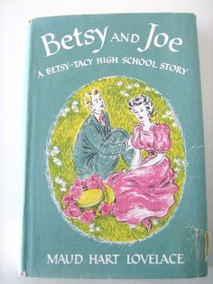 Betsy and Joe, Maud Hart Lovelace / My absolute favorite series...I wouldn't be who I am without Betsy.