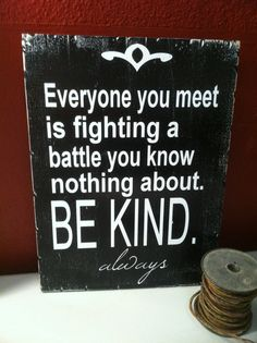 Be Kind. Everyone is fighting at battle. Annie's by AnniesBarn, $42.00 - handmade home decor or gift