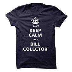 I am an Bill Collector T Shirt, Hoodie, Sweatshirt