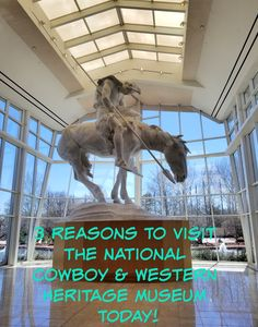 3 Reasons To Visit the National Cowboy & Western Heritage Museum TODAY!