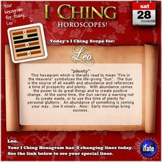 Today's I Ching Horoscope for Leo: You have 3 changing lines!  Click here: http://www.ifate.com/iching_horoscopes_landing.html?I=979789&sign=leo&d=28&m=11