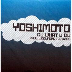 Yoshimoto - Du what U du (Paul Woolford remixes) 2006