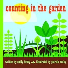 Patrick Hruby Counting In The Garden Hardcover Popular Edition - PDF E-Books Directory Counting Books, Thing 1, Kids Growing Up, Aleta, Animal Books, Growing Flowers, Little Books, Kids Learning, Early Learning