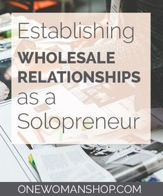 Looking to establish wholesale relationships for your solo business? 3 business owners share their wholesaling best practices