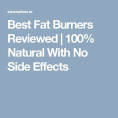 Best Fat Burners Reviewed | 100% Natural With No Side Effects