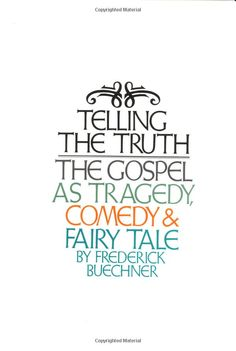Telling the Truth: The Gospel as Tragedy, Comedy, and Fairy Tale by Frederick Buechner. The Truth Book, Tell The Truth, Frederick Buechner, Books To Read, My Books, What Book, Breakup, Book Worms, Fairy Tales
