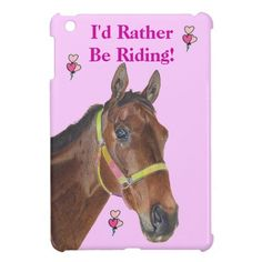 """I'd Rather Be Riding Horse iPad Mini Case Cute painting of a horse with the caption """"I'd Rather Be Riding!"""". Great gift for the horse enthusiast in your life!"""