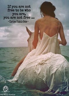 If you are not free to be who you are, you are not free... - Clarissa Pinkola Estes. WILD WOMAN SISTERHOOD™