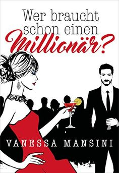 Wer braucht schon einen Millionär? von Vanessa Mansini https://www.amazon.de/dp/B01N6LE6V6/ref=cm_sw_r_pi_dp_x_.DvzybRZXJ86T