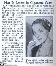 A cigarette hat - great for co-eds! Shocked this never caught on.
