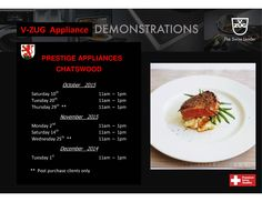 PRESTIGE APPLIANCES CHATSWOOD & V-ZUG invite you to one of our cooking demonstration events during October to December 2015 in our fully-equipped V-ZUG Gourmet Academy Kitchen & Experience Centre at our completely renovated showroom in Roseville the only Factory Approved Demonstration Centre in NSW.
