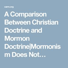 A Comparison Between Christian Doctrine and Mormon Doctrine|Mormonism Does Not…