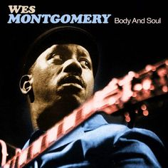 That was yesterday: Wes Montgomery - Body and Soul (Full Album)