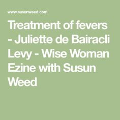 Treatment of fevers - Juliette de Bairacli Levy - Wise Woman Ezine with Susun Weed