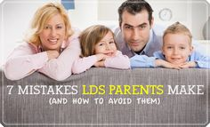7 Mistakes LDS Parents Make and How to Avoid Them