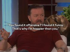 Believers aren't happy, they're scared! Any intelligent person would be if they had no way to prove their claim! gwabi...Ricky Gervais's Best Quotes 15 Pics >>>