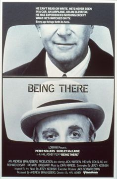 Being There: one of my all time favorites. Redonkulously hilarious.
