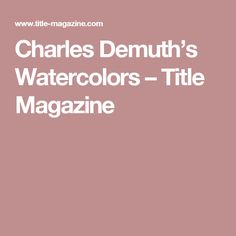 Charles Demuth's Watercolors – Title Magazine